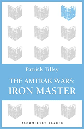 The Amtrak Wars: Iron Master By Patrick Tilley