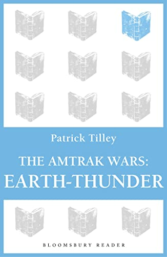 The Amtrak Wars: Earth-Thunder By Patrick Tilley