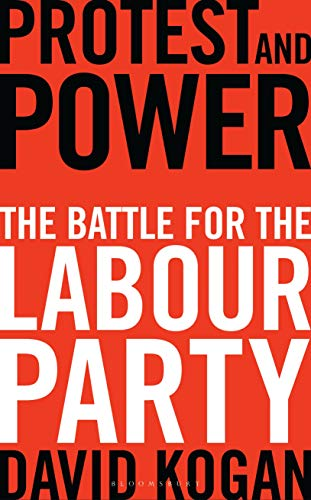 Protest and Power: The Battle for the Labour Party By David Kogan