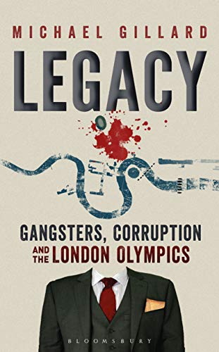 Legacy: Gangsters, Corruption and the London Olympics By Michael Gillard