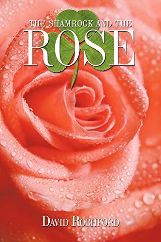The Shamrock and The Rose By David Rochford