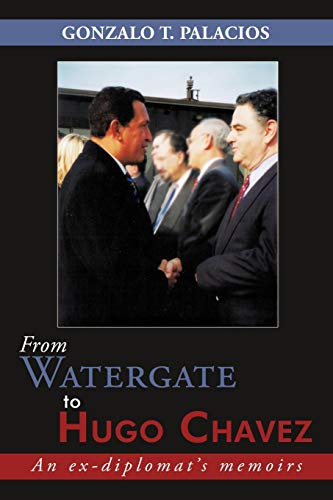 From Watergate to Hugo Chavez By Gonzalo T. Palacios