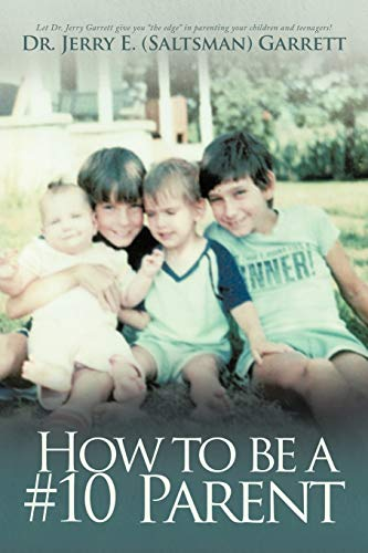 How to Be A #10 Parent By Dr. Jerry E. (Saltsman) Garrett