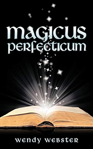 Magicus Perfecticum By Wendy Webster