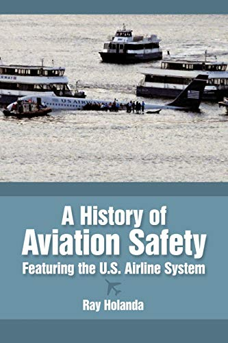 A History of Aviation Safety By Ray Holanda