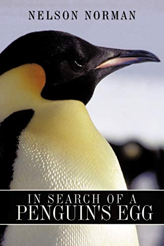 In Search of a Penguin's Egg By Nelson Norman