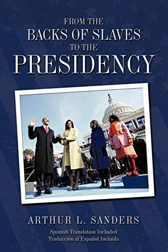 From the Backs of Slaves to the Presidency By Arthur L. Sanders