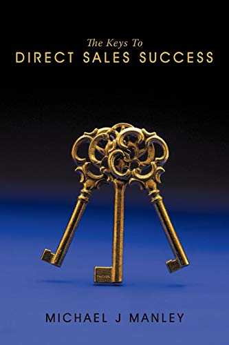 The Keys To Direct Sales Success By Michael J Manley