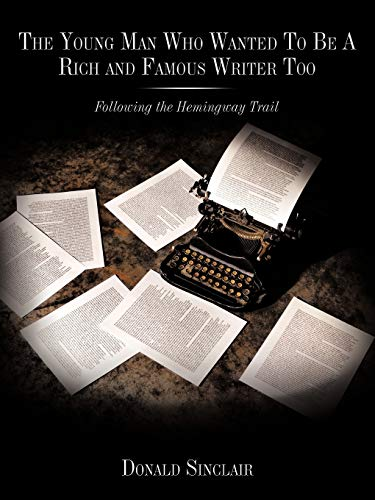 The Young Man Who Wanted To Be A Rich and Famous Writer Too By Donald Sinclair