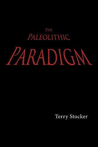 The Paleolithic Paradigm By Terry Stocker