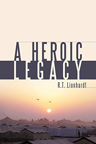 A Heroic Legacy By R.T. Lionhardt