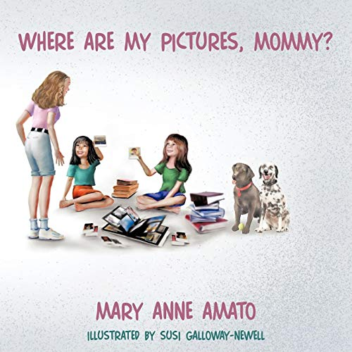 Where Are My Pictures, Mommy? By Mary Anne Amato