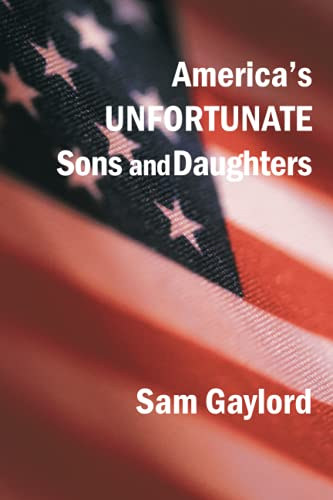 America's Unfortunate Sons and Daughters By Sam Gaylord