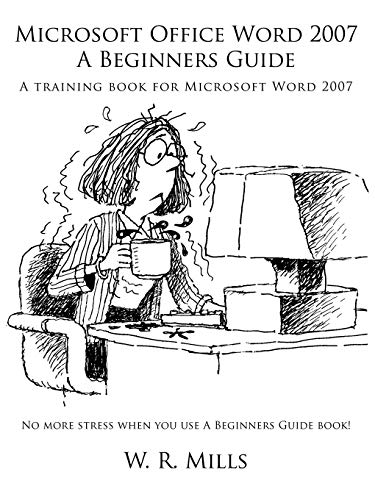 Microsoft Office Word 2007 A Beginners Guide: A Training Book for Microsoft Word 2007 by W. R. Mills