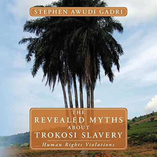 THE Revealed Myths About Trokosi Slavery By Stephen Awudi Gadri
