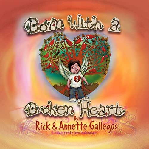 Born With A Broken Heart By Rick Gallegos