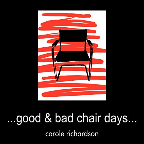 ..Good & Bad Chair Days... By Carole Richardson