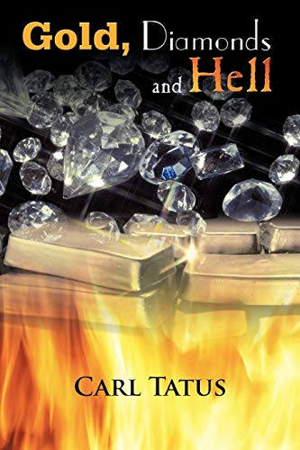 Gold, Diamonds and Hell By Carl Tatus