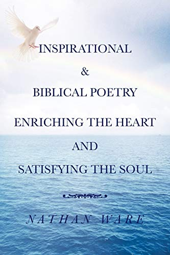 Inspirational & Biblical Poetry Enriching the Heart and Satisfying the Soul By NATHAN WARE