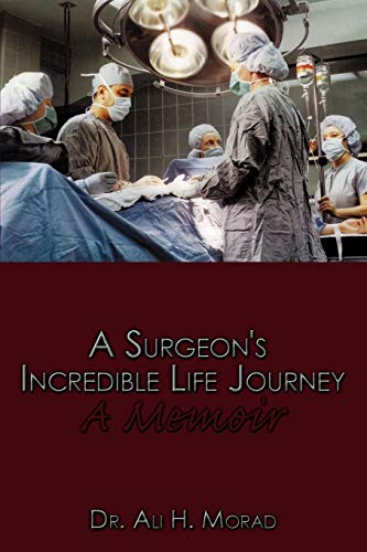 A Surgeon's Incredible Life Journey By Dr. Ali H. Morad