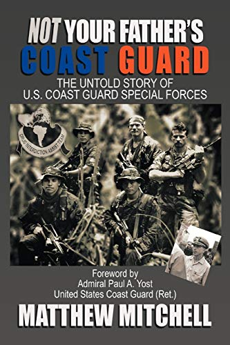 Not Your Father's Coast Guard By Matthew Mitchell