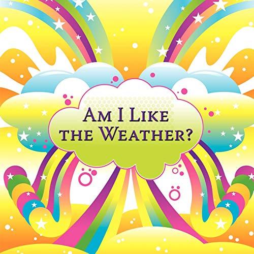 Am I Like the Weather? By Saundra Lynn