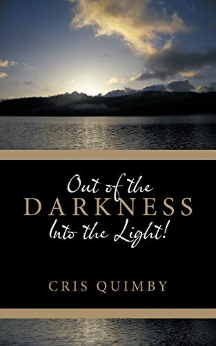 Out of the Darkness Into the Light! By Cris Quimby