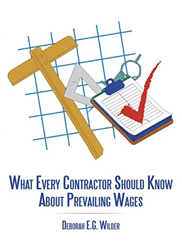 What Every Contractor Should Know About Prevailing Wages By Deborah E. G. Wilder
