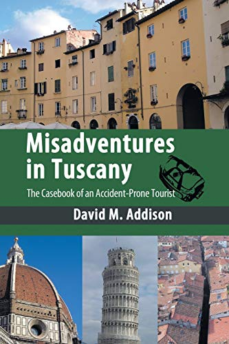Misadventures in Tuscany By David M. Addison
