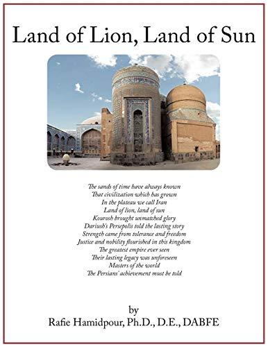 Land of Lion, Land of Sun By Rafie Hamidpour Ph.D. D.E. DABFE