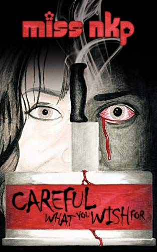 Careful What You Wish For By Miss NKP
