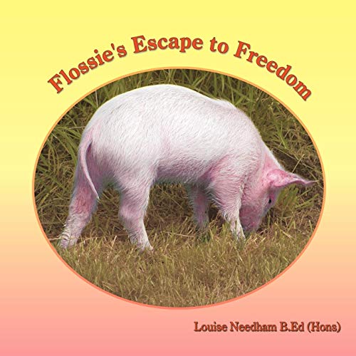 Flossie's Escape to Freedom By Louise Needham B.Ed (Hons)