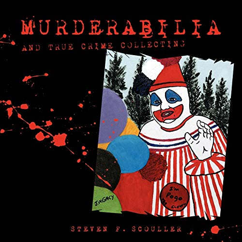 Murderabilia and True Crime Collecting By Steven F. Scouller