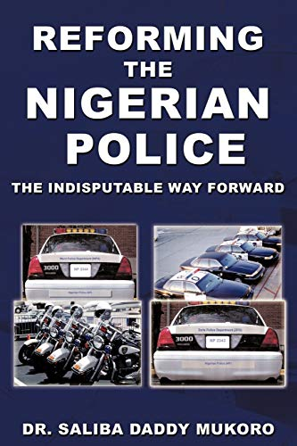 Reforming the Nigerian Police By Dr. Saliba Daddy Mukoro