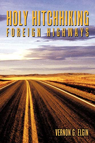 Holy Hitchhiking Foreign Highways By Vernon G. Elgin