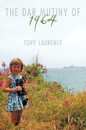 The Dar Mutiny of 1964 By Tony Laurence