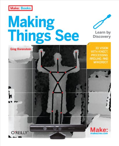 Making Things See: 3D Vision with Kinect, Processing, and Arduino by Greg Borenstein