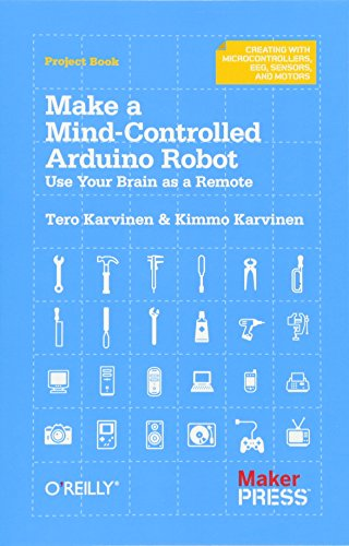 Make a Mind Controlled Arduino Robot: Create a Bot That Reads Your Thoughts by Tero Karvinen