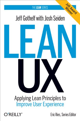 Lean UX: Applying Lean Principles to Improve User Experience by Jeff Gothelf