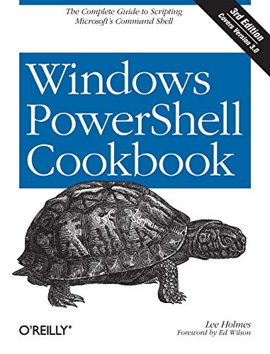 Windows PowerShell Cookbook: The Complete Guide to Scripting Microsoft's Command Shell By Lee Holmes