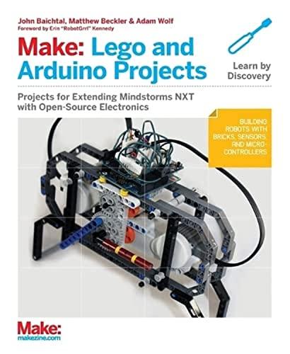 Make: LEGO and Arduino Projects By John Baichtal