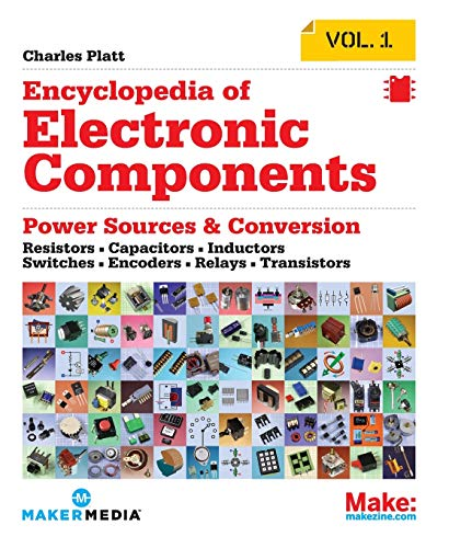 Make: Encyclopedia of Electronic Components Volume 1: Resistors, Capacitors, Inductors, Switches, Encoders, Relays, Transistors By Charles Platt