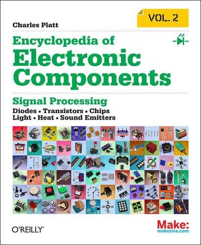 Make: Encyclopedia of Electronic Components Volume 2: LEDs, LCDs, Audio, Thyristors, Digital Logic, and Amplification By Charles Platt
