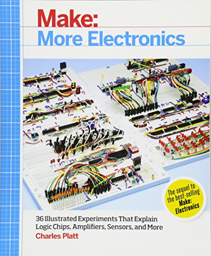 Make: More Electronics: Journey Deep Into the World of Logic Chips, Amplifiers, Sensors, and Randomicity By Charles Platt