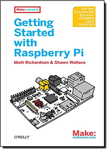 Getting Started with Raspberry Pi By Matt Richardson