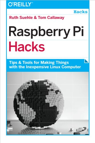 Raspberry Pi Hacks: Tips & Tools for Making Things with the Inexpensive Linux Computer By Ruth Suehle