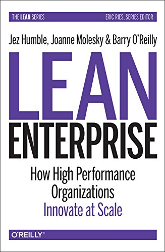 Lean Enterprise: How High Performance Organizations Innovate at Scale by Jez Humble