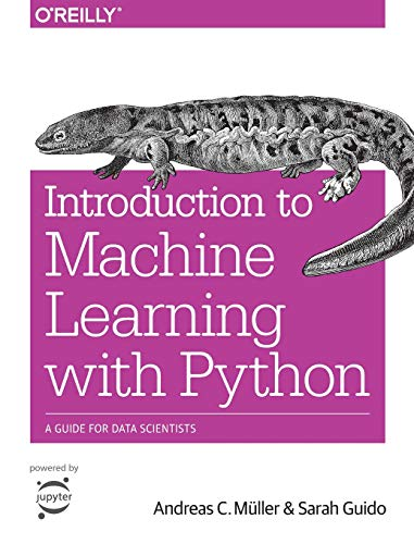 Introduction to Machine Learning with Python: A Guide for Data Scientists By Sarah Guido