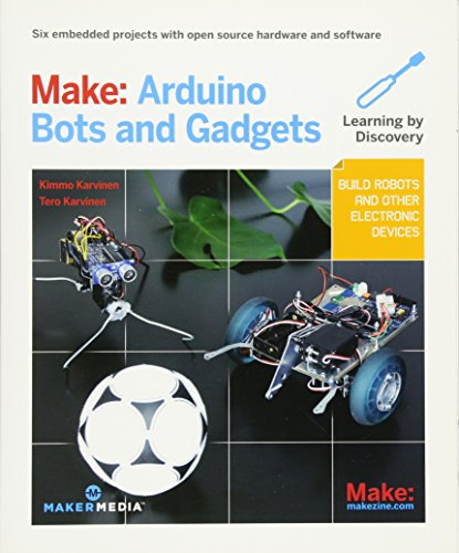 Make: Arduino Bots and Gadgets: Six Embedded Projects with Open Source Hardware and Software by Tero Karvinen