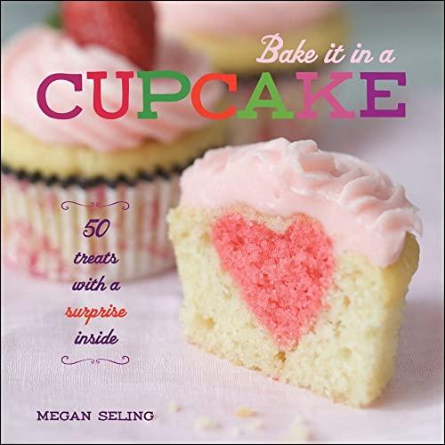 Bake It in a Cupcake By Megan Seling